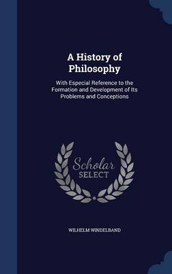 A History of Philosophy: With Especial Reference to the Formation and Development of Its Problems and Conceptions