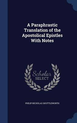 A Paraphrastic Translation of the Apostolical Epistles with Notes