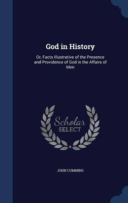 God in History: Or, Facts Illustrative of the Presence and Providence of God in the Affairs of Men