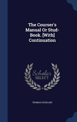 The Courser's Manual or Stud-Book. [With] Continuation