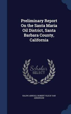 Preliminary Report on the Santa Maria Oil District, Santa Barbara County, California