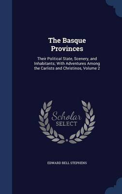 The Basque Provinces: Their Political State, Scenery, and Inhabitants; With Adventures Among the Carlists and Christinos, Volume 2