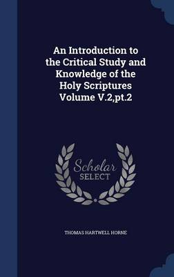 An Introduction to the Critical Study and Knowledge of the Holy Scriptures Volume V.2, PT.2