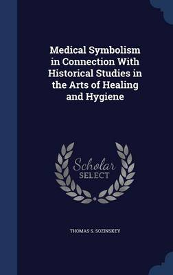 Medical Symbolism in Connection with Historical Studies in the Arts of Healing and Hygiene