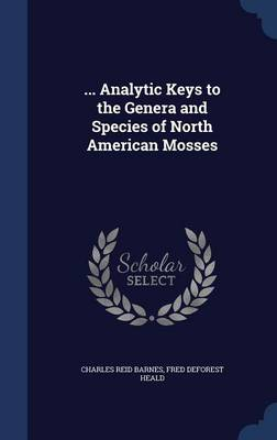 ... Analytic Keys to the Genera and Species of North American Mosses