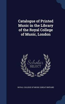 Catalogue of Printed Music in the Library of the Royal College of Music, London