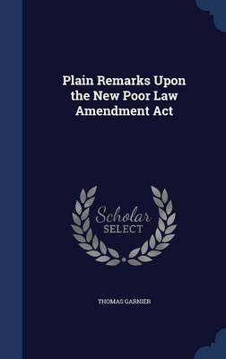 Plain Remarks Upon the New Poor Law Amendment ACT