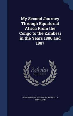 My Second Journey Through Equatorial Africa from the Congo to the Zambesi in the Years 1886 and 1887