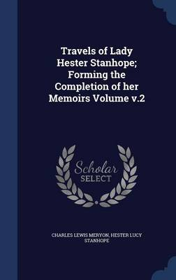 Travels of Lady Hester Stanhope; Forming the Completion of Her Memoirs Volume V.2