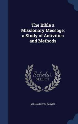 The Bible a Missionary Message; A Study of Activities and Methods