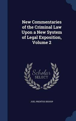 New Commentaries of the Criminal Law Upon a New System of Legal Exposition, Volume 2