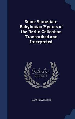 Some Sumerian-Babylonian Hymns of the Berlin Collection Transcribed and Interpreted