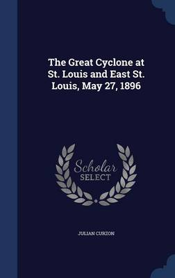 The Great Cyclone at St. Louis and East St. Louis, May 27, 1896