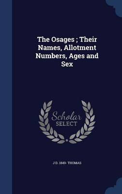 The Osages; Their Names, Allotment Numbers, Ages and Sex