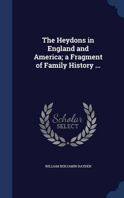 The Heydons in England and America; A Fragment of Family History ...