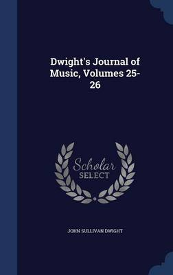 Dwight's Journal of Music, Volumes 25-26