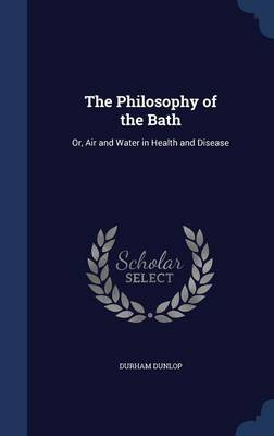The Philosophy of the Bath: Or, Air and Water in Health and Disease