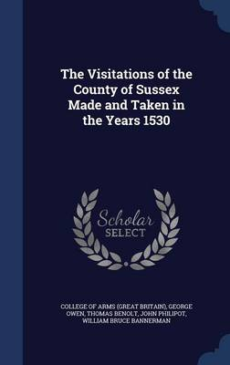 The Visitations of the County of Sussex Made and Taken in the Years 1530