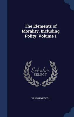 The Elements of Morality, Including Polity, Volume 1