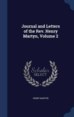 Journal and Letters of the REV. Henry Martyn; Volume 2