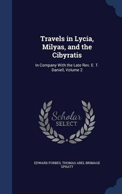 Travels in Lycia, Milyas, and the Cibyratis: In Company with the Late REV. E. T. Daniell, Volume 2