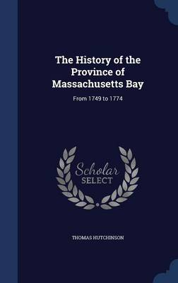 The History of the Province of Massachusetts Bay: From 1749 to 1774