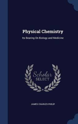 Physical Chemistry: Its Bearing on Biology and Medicine
