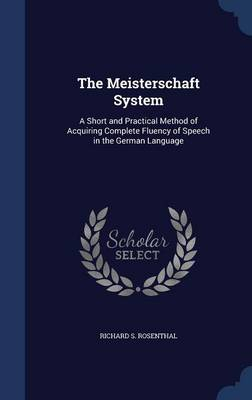 The Meisterschaft System: A Short and Practical Method of Acquiring Complete Fluency of Speech in the German Language