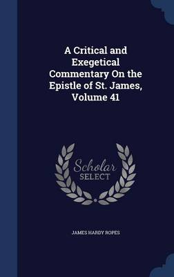 A Critical and Exegetical Commentary on the Epistle of St. James; Volume 41