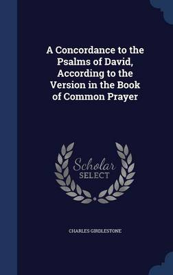 A Concordance to the Psalms of David, According to the Version in the Book of Common Prayer