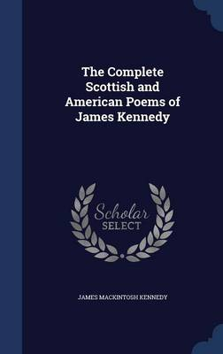 The Complete Scottish and American Poems of James Kennedy