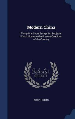 Modern China: Thirty-One Short Essays on Subjects Which Illustrate the Present Condition of the Country