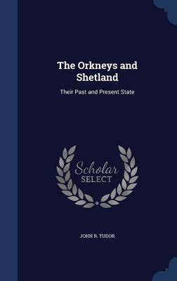 The Orkneys and Shetland: Their Past and Present State