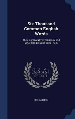 Six Thousand Common English Words: Their Comparative Frequency and What Can Be Done with Them
