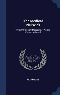 The Medical Pickwick: A Monthly Literary Magazine of Wit and Wisdom, Volume 2