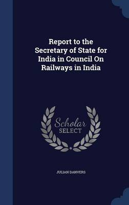 Report to the Secretary of State for India in Council on Railways in India