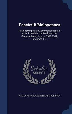 Fasciculi Malayenses: Anthropological and Zoological Results of an Expedition to Perak and the Siamese Malay States, 1901-1902, Volumes 1-2