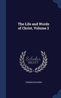 The Life and Words of Christ; Volume 2