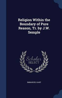Religion Within the Boundary of Pure Reason, Tr. by J.W. Semple