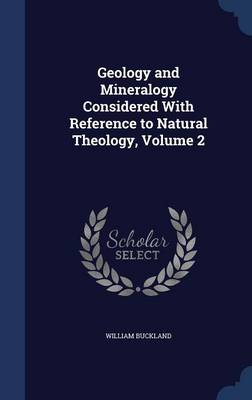 Geology and Mineralogy Considered with Reference to Natural Theology, Volume 2