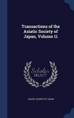 Transactions of the Asiatic Society of Japan; Volume 11