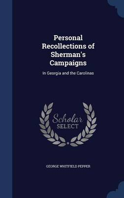 Personal Recollections of Sherman's Campaigns: In Georgia and the Carolinas