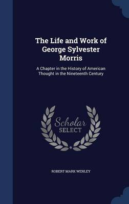 The Life and Work of George Sylvester Morris: A Chapter in the History of American Thought in the Nineteenth Century