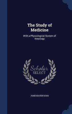 The Study of Medicine: With a Physiological System of Nosology