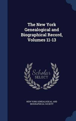 The New York Genealogical and Biographical Record, Volumes 11-13