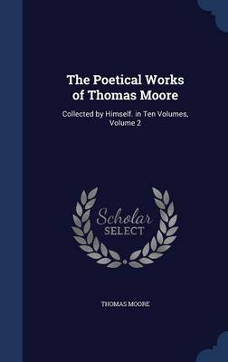 The Poetical Works of Thomas Moore: Collected by Himself. in Ten Volumes, Volume 2