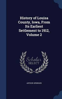 History of Louisa County, Iowa, from Its Earliest Settlement to 1912, Volume 2