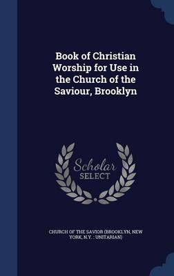 Book of Christian Worship for Use in the Church of the Saviour, Brooklyn