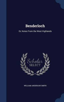 Benderloch: Or, Notes from the West Highlands