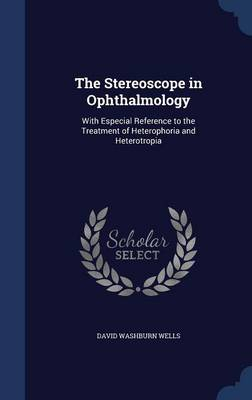 The Stereoscope in Ophthalmology: With Especial Reference to the Treatment of Heterophoria and Heterotropia